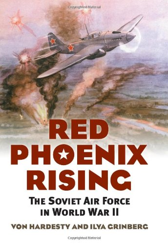 (Red Phoenix Rising: The Soviet Air Force in World War II (Modern War Studies))