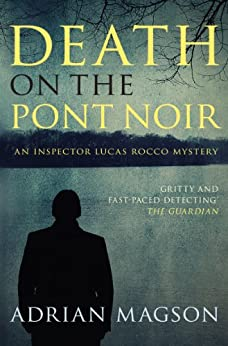 Death on the Pont Noir: 3 (Inspector Lucas Rocco) by [Magson, Adrian]