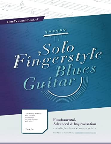 Your Personal Book of Solo Fingerstyle Blues Guitar : Fundamental, Advanced & Improvisation: (suitable for electric & acoustic (Fingerstyle Blues)
