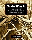 Train Wreck: The Story of the Shepherdsville Train Wreck on December 20, 1917