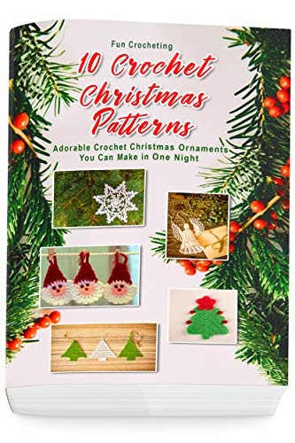 10 Crochet Christmas Patterns: Adorable Crochet Christmas Ornaments You Can Make in One Night: (Christmas Crochet, Crochet Stitches, Crochet Patterns, Crochet Accessories) - Free Christmas Ornament Patterns
