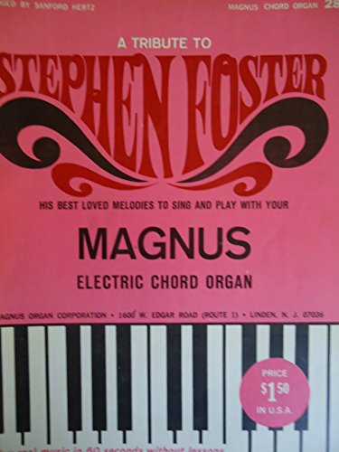 (A Tribute to Stephen Foster: His Best Loved Melodies to Sing and Play with Your Magnus Electric Chord Organ (Book #28))