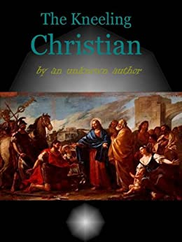 The Kneeling Christian by [Christian, Unknown]
