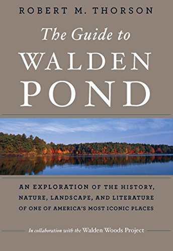 (The Guide to Walden Pond: An Exploration of the History, Nature, Landscape, and Literature of One of America's Most Iconic)