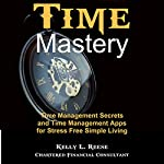 Time Master: Time Management Secrets and Time Management Apps for Stress Free Simple Living | Kelly L. Reese