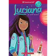 Luciana (American Girl: Girl of the Year 2018, Book 1)