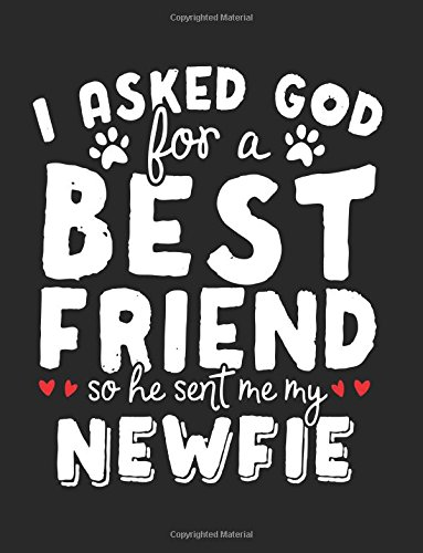 I Asked God For A Best Friend So He Sent Me My Newfie: Back To School Notebooks, 8.5 x 11 Large, 120 Pages College Ruled (Composition Notebook)