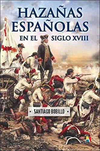 Hazañas españolas en el siglo XVIII: Amazon.es: Bobillo de Lucas ...