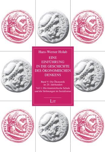 Eine Einführung in die Geschichte des ökonomischen Denkens: Teil 1: Die österreichische Schule im 20. Jahrhundert und die Strömungen im Sozialismus des 20. Jahrhunderts