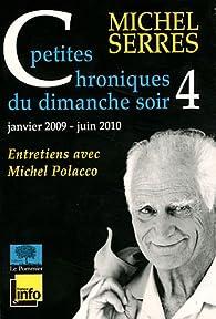 Petites chroniques du dimanche soir 4 : Janvier 2009-Juin 2010 par Michel Serres