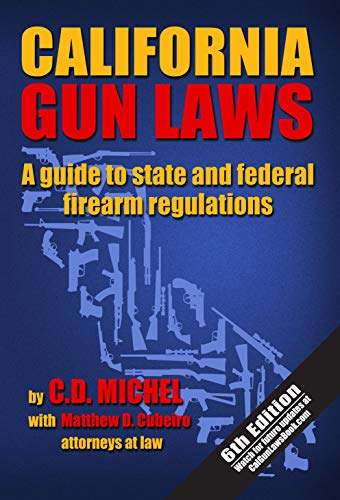California Gun Laws: A Guide to State and Federal Firearm Regulations (2019 Sixth Edition) (Meat Gun)