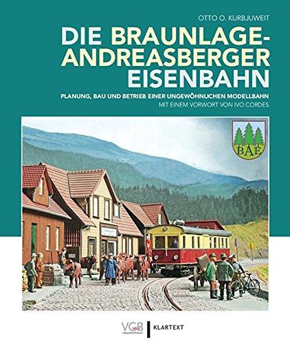 Die Braunlage-Andreasberger Eisenbahn: Planung, Bau und Betrieb einer ungewöhnlichen Modellbahn