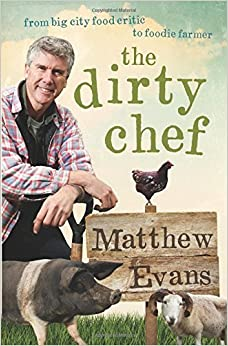 Book The Dirty Chef: From big city food critic to foodie farmer by Matthew Evans (2013-10-01)