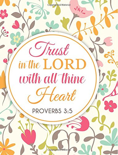Proverbs 3:5 Trust In The Lord With All Thine Heart: Composition Book Journal 8.5 X 11 Large (Christian Journals For Women to Write In) (Volume 15) ()