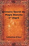 grimoire secret de magie blanche 1? degr? french edition