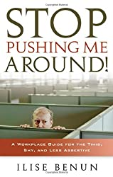 Stop Pushing Me Around!: A Workplace Guide for the Timid, Shy and Less Assertive