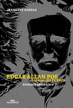 Edgar Allan Poe: o Mago do Terror  -  Romance Biográfico por [Rozsas, Jeanette]