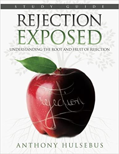 Rejection Exposed: Understanding the Root and Fruit of Rejection