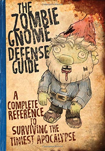 The Zombie Gnome Defense Guide: A Complete Reference to Surviving the Tiniest Apocalypse Flexibound – August 28, 2018 Shaenon K. Garrity Andrew Farago Bryan Heemskerk Running Press Adult