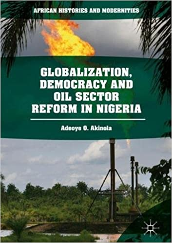 globalization-democracy-and-oil-sector-reform-in-nigeria-african-histories-and-modernities