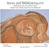 Riffs on Immortality : Portraits of Sculpted Faces from the Stone Age to the Present, Bland, Keith, 0983181136