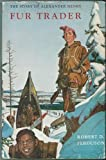 Front cover for the book Fur trader: The story of Alexander Henry (Great stories of Canada) by Robert D Ferguson