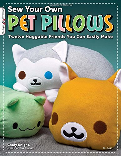 Sew Your Own Pet Pillows: Twelve Huggable Friends You Can Easily Make (Design Originals)