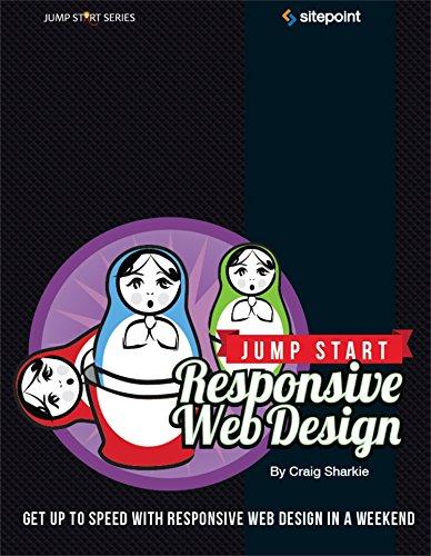 Jump Start Responsive Web Design: Get Up to Speed With Responsive Web Design in a Weekend