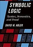 Symbolic Logic: Syntax, Semantics, and Proof