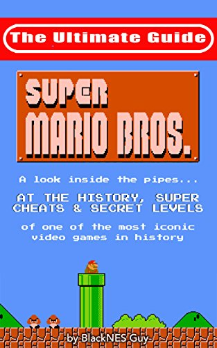 NES Classic: The Ultimate Guide to Super Mario Bros.: A look inside the pipes... At The History, Super Cheats & Secret Levels of one of the most iconic ... NES Guide Series Book 4 (English Edition)
