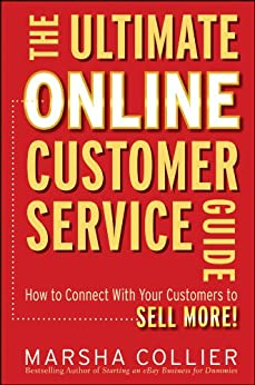 The Ultimate Online Customer Service Guide: How to Connect with your Customers to Sell More! by [Collier, Marsha]