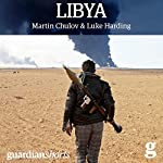 Libya: Murder in Benghazi and the Fall of Gaddafi | Martin Chulov,Luke Harding