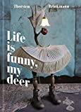 Thorsten Brinkmann: Life Is Funny, My Deer