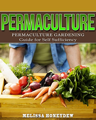 Permaculture: Permaculture Gardening Guide For Self Sufficiency (Permaculture, Gardening, Self Sufficiency) by [Honeydew, Melissa]