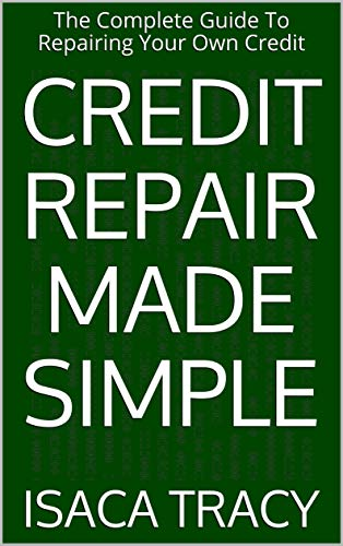 Credit Repair Made Simple: The Complete Guide To Repairing Your Own Credit by [Tracy, Isaca, Tracy, Darius]