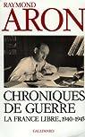 Chroniques de guerre: La France libre (1940-1945) par Aron