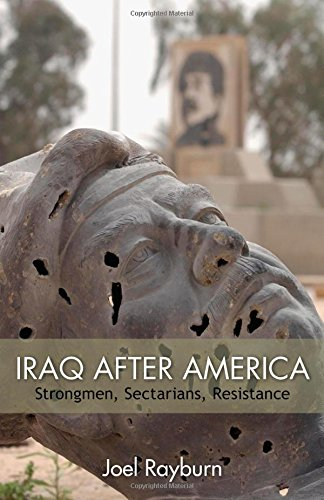 Iraq after America: Strongmen, Sectarians, Resistance (The Great Unraveling: the Remaking of the Middle East: Hoover Institution Press Publication; No. 643)