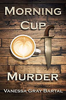 Morning Cup of Murder (A Lacy Steele Mystery Book 1) by [Bartal, Vanessa Gray]