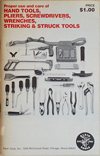 (Proper Use and Care of Hand Tools, Pliers, Screwdrivers, Wrenches, Striking & Struck Tools)