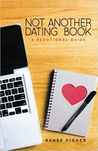 Not Another Dating Book: A Devotional Guide by Renee Fisher (2015-03-19)