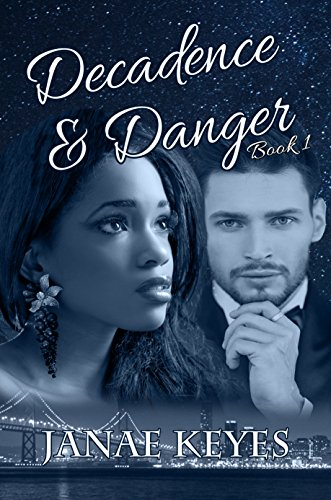 Decadence & Danger: Decadence & Danger Book 1