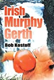 Irish Murphy Gerth, Robert D. Kostoff, 0595169368