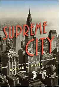Supreme City How Jazz Age Manhattan Gave Birth To Modern America Miller Donald L 9781416550198 Amazon Com Books
