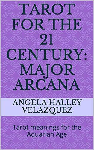 Tarot for the 21 Century: Major Arcana: Tarot meanings for