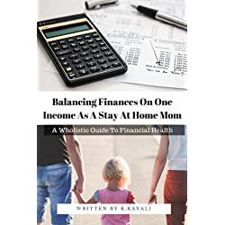 Balancing Finances On One Income As A Stay At Home Mom: A Wholistic Guide To Financial Health