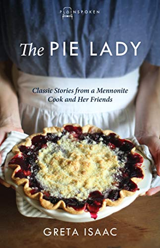 The Pie Lady: Classic Stories from a Mennonite Cook and Her Friends by Greta Isaac