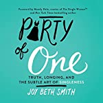 Party of One: Truth, Longing, and the Subtle Art of Singleness | Joy Beth Smith