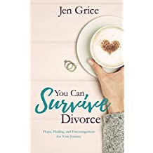 You Can Survive Divorce: Hope, Healing, and Encouragement for Your Journey