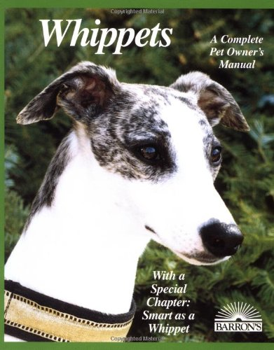 Whippets - A Complete Pet Owner's Manual - Everything About Purchase, Care, Nutrition, Behavior, Training, and Exercising