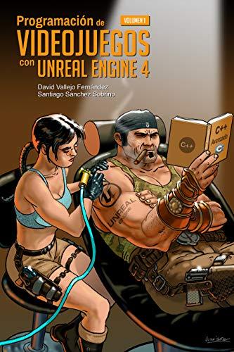 Programación de Videojuegos con Unreal Engine 4: Volumen 1 por Vallejo Fernández, David,Sánchez Sobrino, Santiago